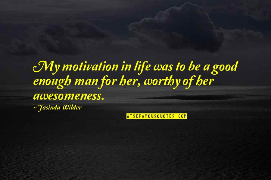 Not Worthy Enough Quotes By Jasinda Wilder: My motivation in life was to be a