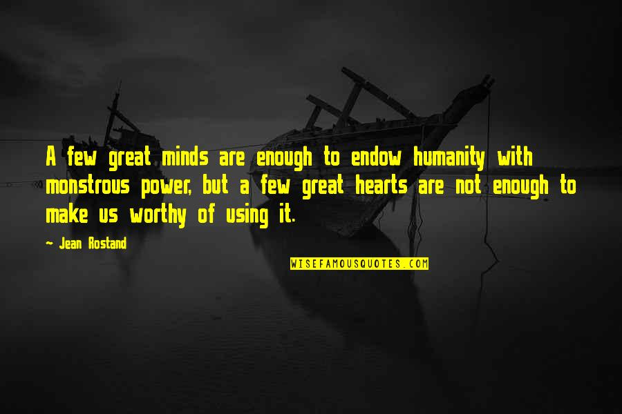 Not Worthy Enough Quotes By Jean Rostand: A few great minds are enough to endow