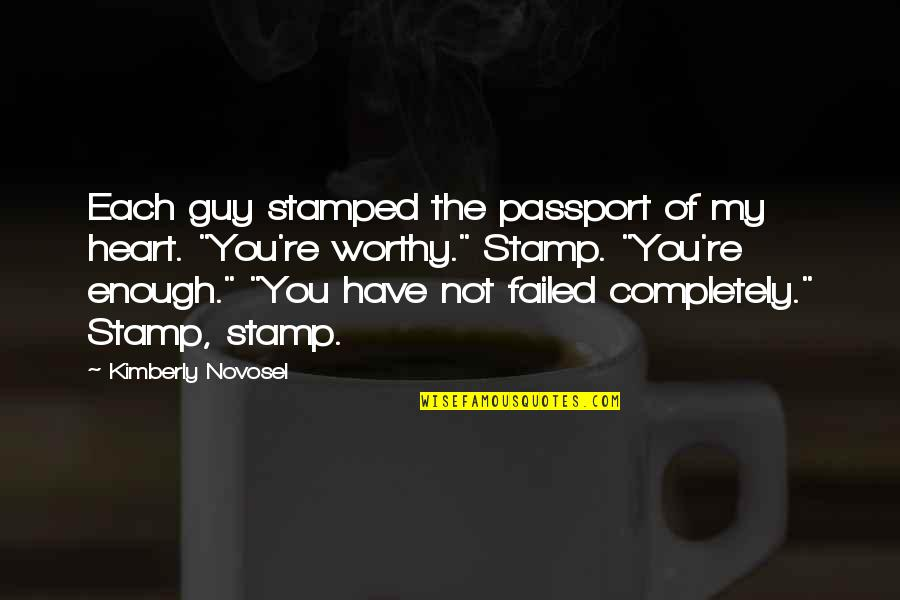 Not Worthy Enough Quotes By Kimberly Novosel: Each guy stamped the passport of my heart.