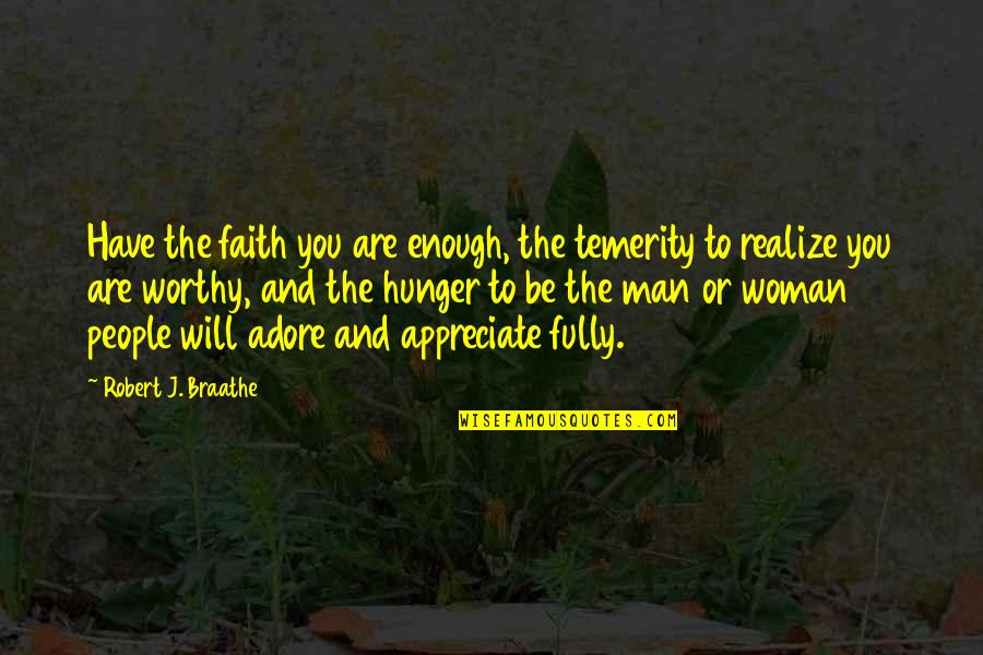 Not Worthy Enough Quotes By Robert J. Braathe: Have the faith you are enough, the temerity