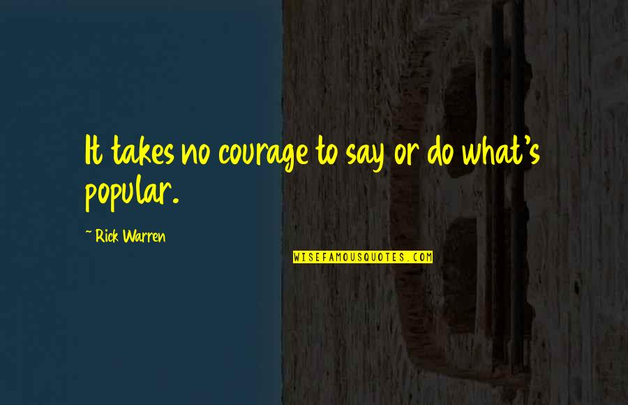 Not Worthy Of Friendship Quotes By Rick Warren: It takes no courage to say or do