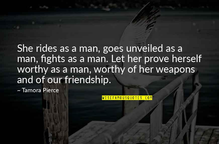 Not Worthy Of Friendship Quotes By Tamora Pierce: She rides as a man, goes unveiled as