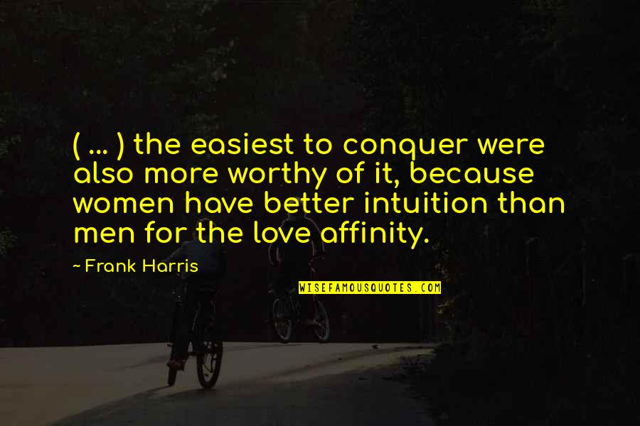 Not Worthy Of My Love Quotes By Frank Harris: ( ... ) the easiest to conquer were
