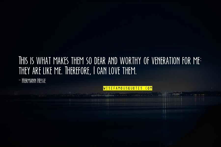 Not Worthy Of My Love Quotes By Hermann Hesse: This is what makes them so dear and