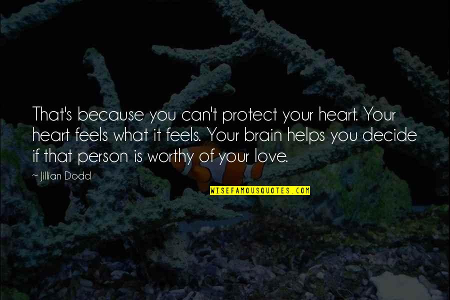 Not Worthy Of My Love Quotes By Jillian Dodd: That's because you can't protect your heart. Your