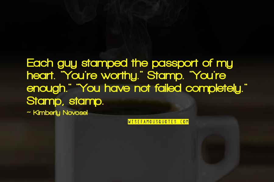 Not Worthy Of My Love Quotes By Kimberly Novosel: Each guy stamped the passport of my heart.