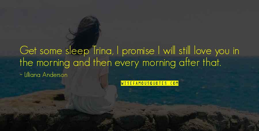Not Worthy Of My Love Quotes By Lilliana Anderson: Get some sleep Trina, I promise I will