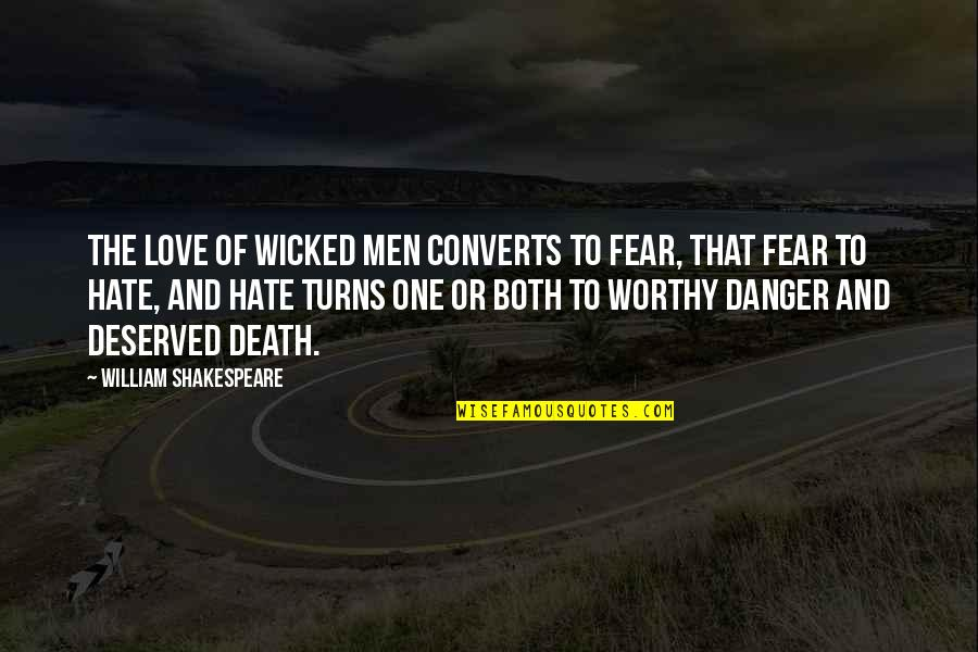 Not Worthy Of My Love Quotes By William Shakespeare: The love of wicked men converts to fear,