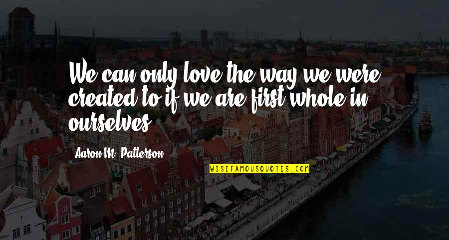 Not Your First Love Quotes By Aaron M. Patterson: We can only love the way we were
