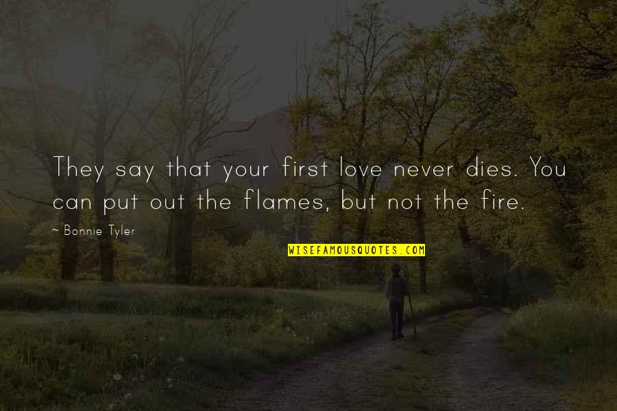 Not Your First Love Quotes By Bonnie Tyler: They say that your first love never dies.