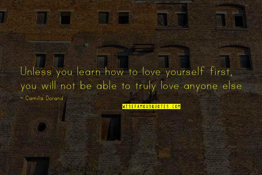 Not Your First Love Quotes By Camilla Dorand: Unless you learn how to love yourself first,