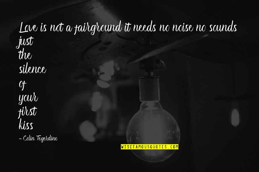 Not Your First Love Quotes By Colin Tegerdine: Love is not a fairground it needs no
