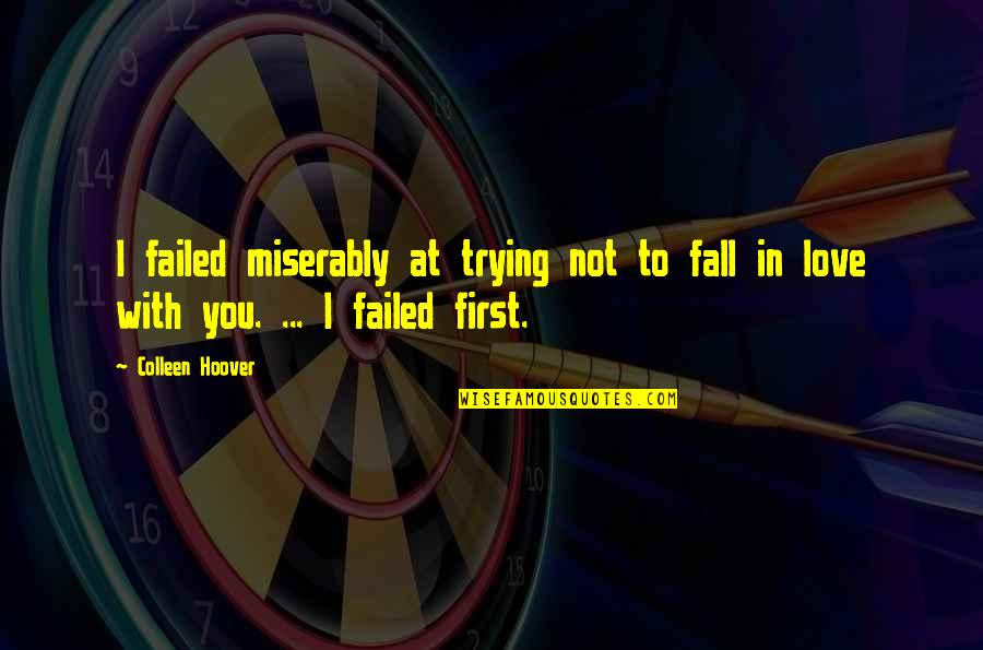 Not Your First Love Quotes By Colleen Hoover: I failed miserably at trying not to fall