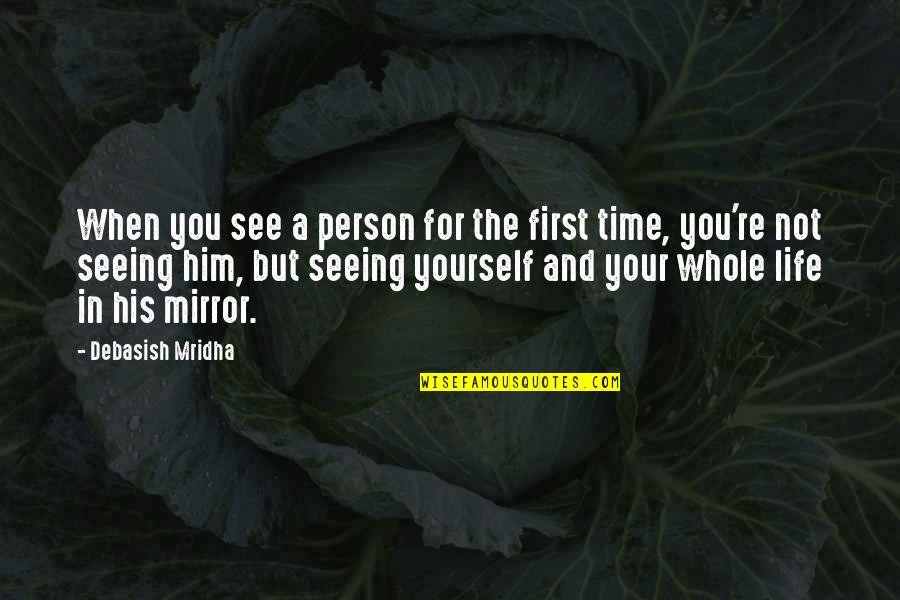 Not Your First Love Quotes By Debasish Mridha: When you see a person for the first