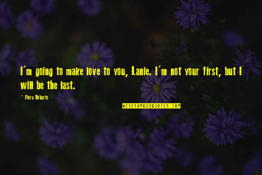 Not Your First Love Quotes By Flora Roberts: I'm going to make love to you, Lanie.