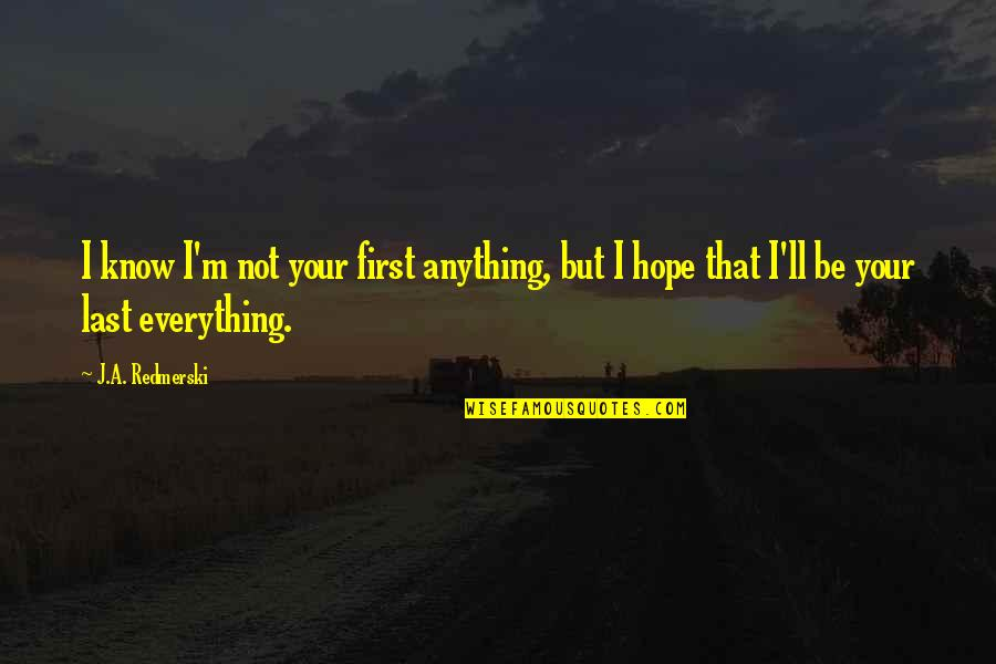 Not Your First Love Quotes By J.A. Redmerski: I know I'm not your first anything, but