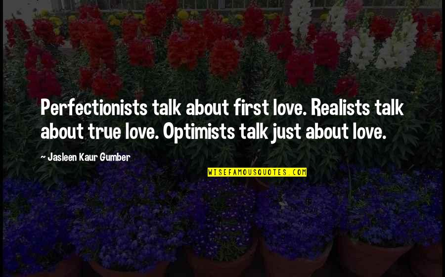 Not Your First Love Quotes By Jasleen Kaur Gumber: Perfectionists talk about first love. Realists talk about