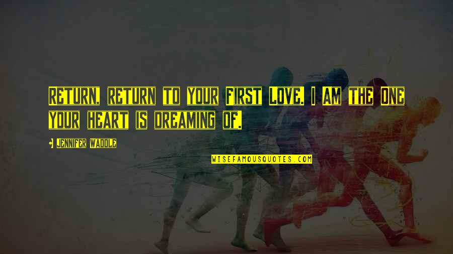 Not Your First Love Quotes By Jennifer Waddle: Return, return to your First Love. I Am