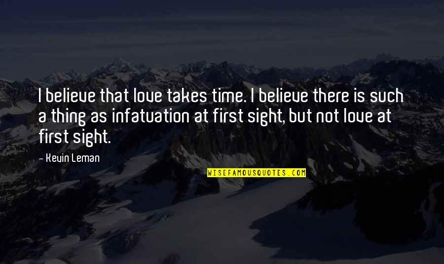 Not Your First Love Quotes By Kevin Leman: I believe that love takes time. I believe