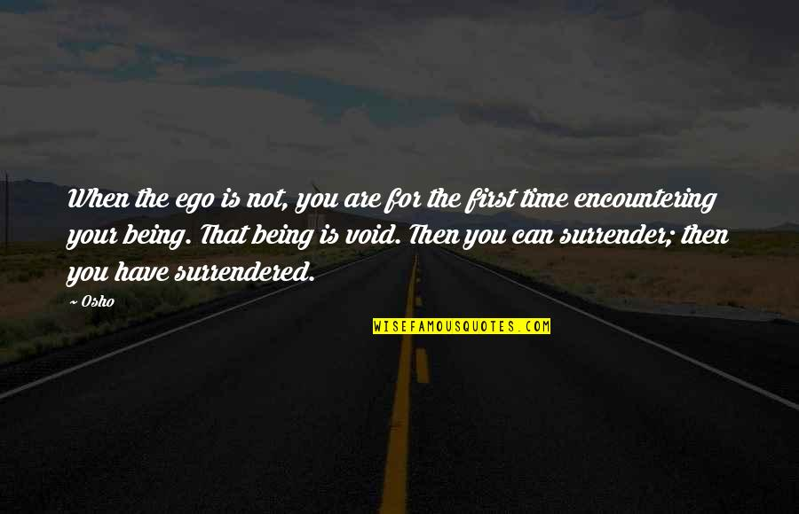 Not Your First Love Quotes By Osho: When the ego is not, you are for