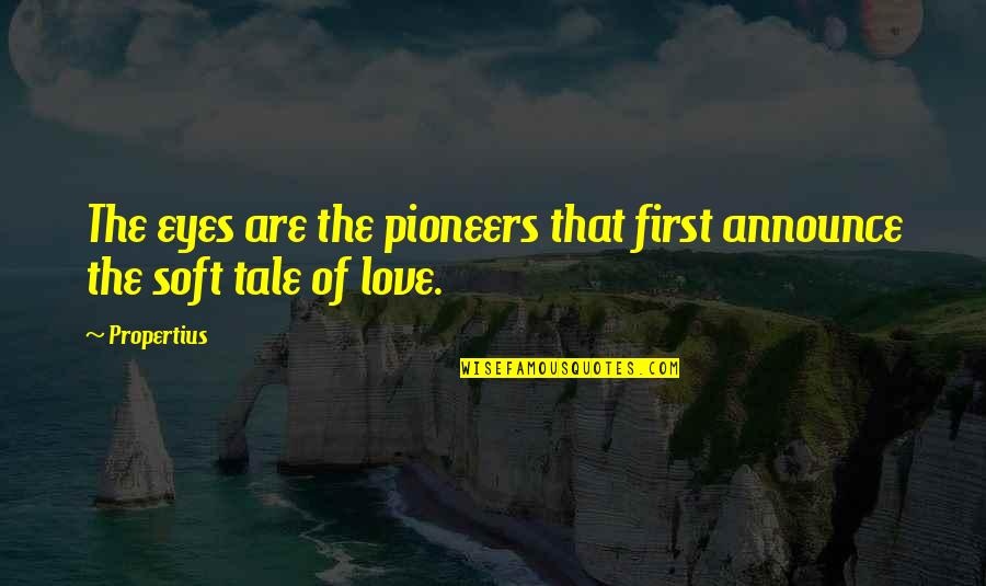 Not Your First Love Quotes By Propertius: The eyes are the pioneers that first announce