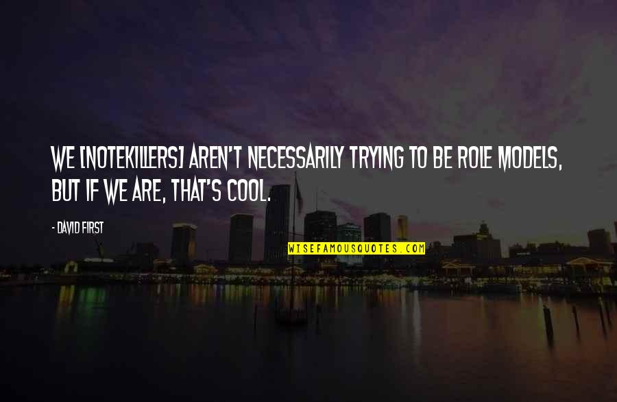 Notekillers Quotes By David First: We [Notekillers] aren't necessarily trying to be role