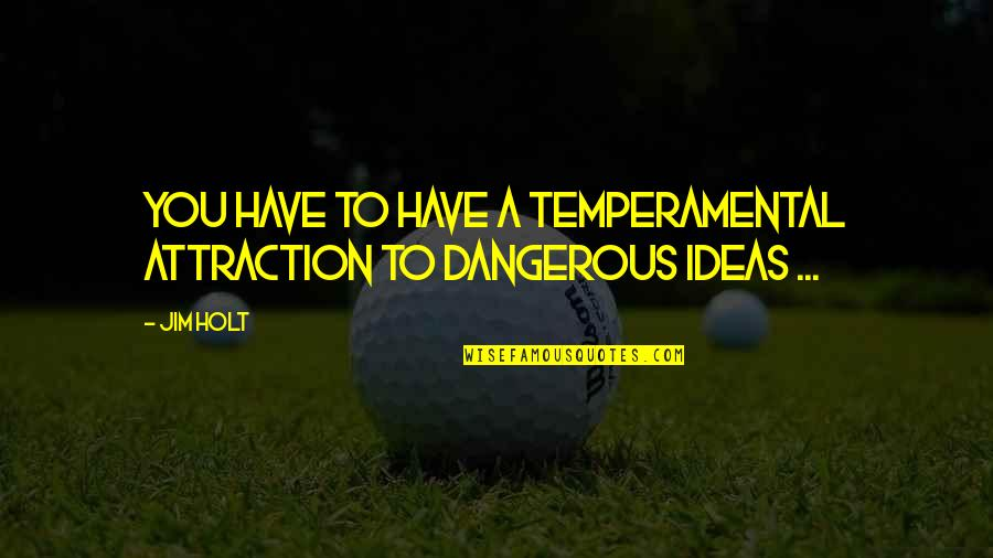 Notepad Smart Quotes By Jim Holt: You have to have a temperamental attraction to