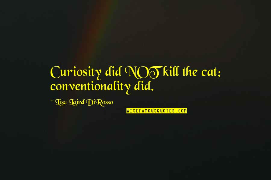 Notepad Smart Quotes By Lisa Laird DiRosso: Curiosity did NOT kill the cat; conventionality did.