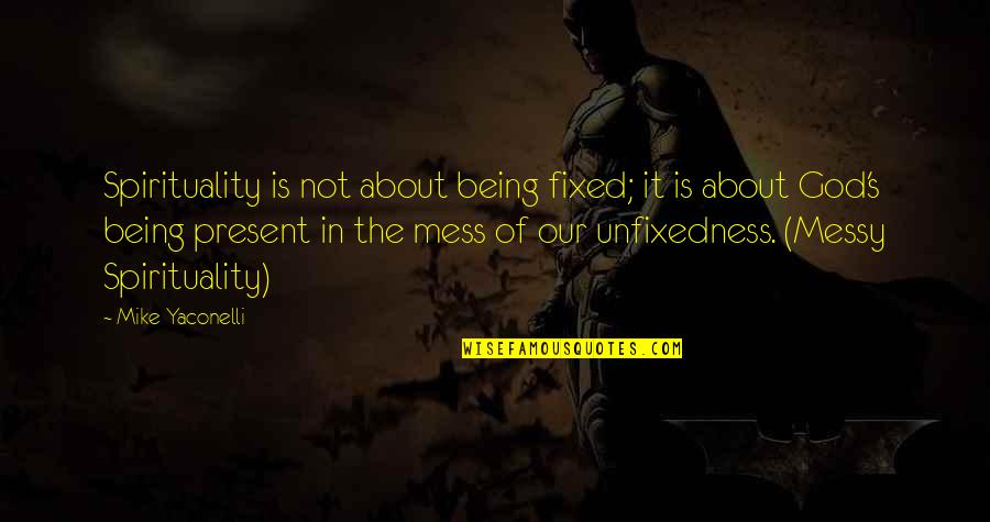 Notepad Smart Quotes By Mike Yaconelli: Spirituality is not about being fixed; it is