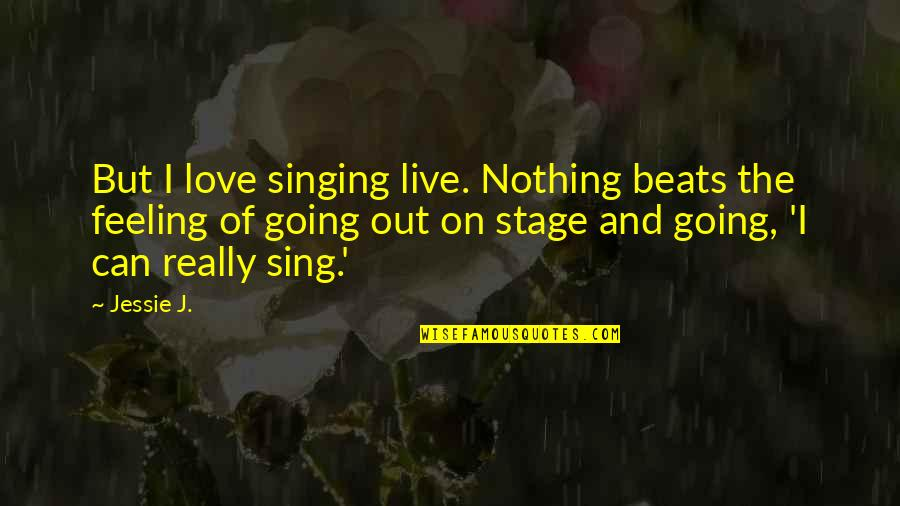 Nothing Beats Love Quotes By Jessie J.: But I love singing live. Nothing beats the