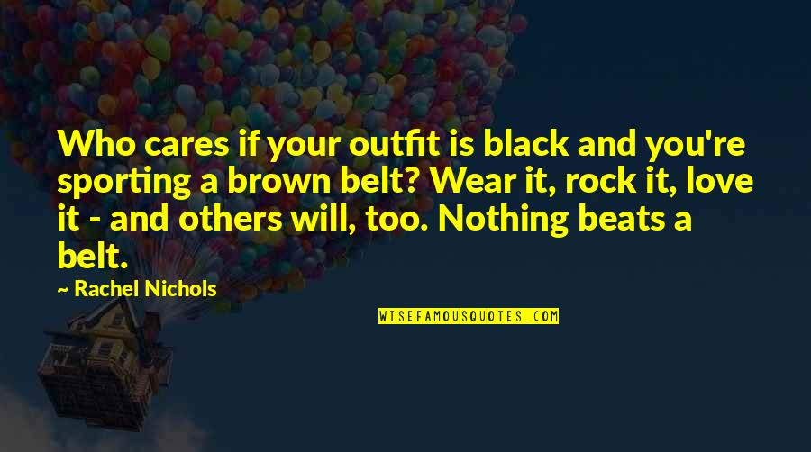 Nothing Beats Love Quotes By Rachel Nichols: Who cares if your outfit is black and
