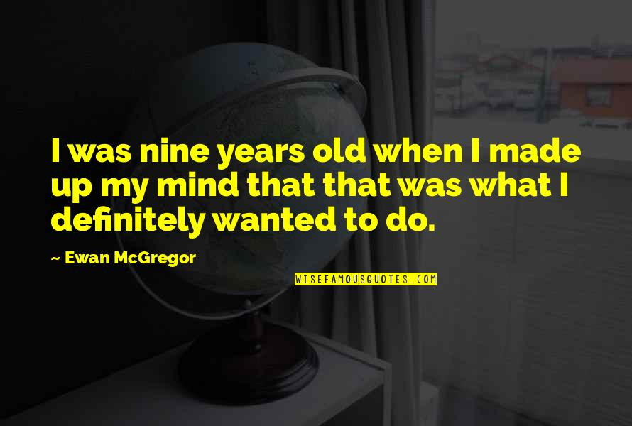 Nothing Can Hold You Down Quotes By Ewan McGregor: I was nine years old when I made