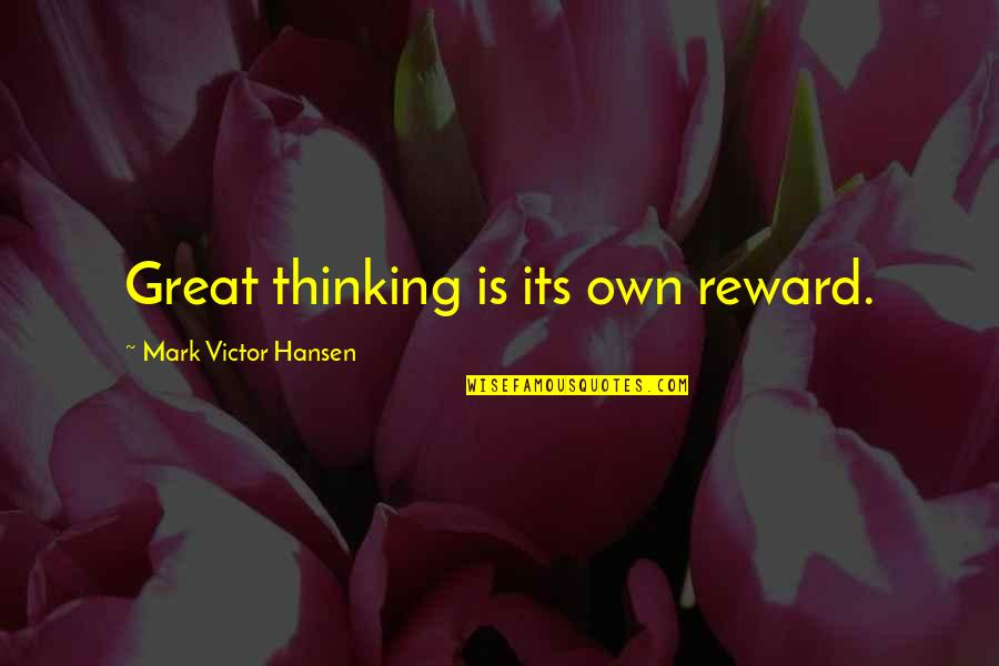 Nothing Can Hold You Down Quotes By Mark Victor Hansen: Great thinking is its own reward.