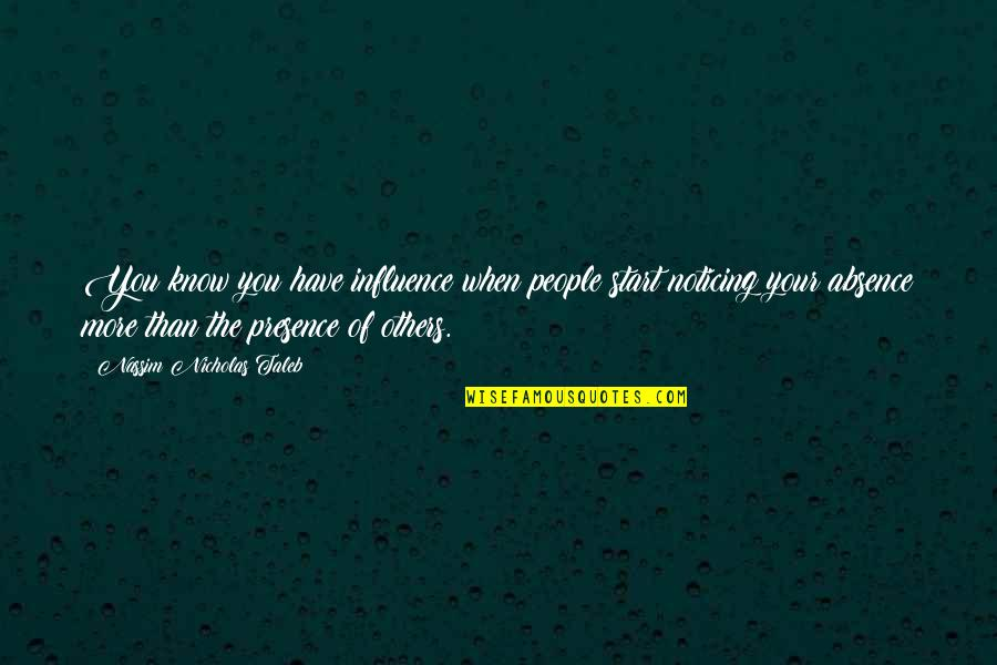 Nothing Can Hold You Down Quotes By Nassim Nicholas Taleb: You know you have influence when people start