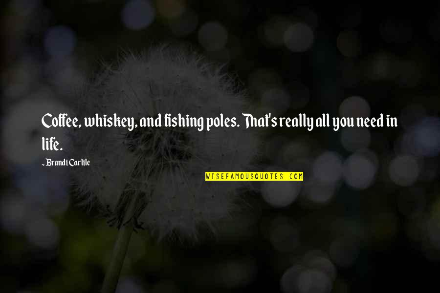 Nothing Else Mattered Quotes By Brandi Carlile: Coffee, whiskey, and fishing poles. That's really all