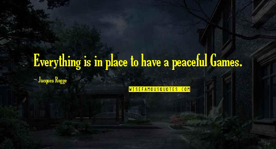 Nothing Else Mattered Quotes By Jacques Rogge: Everything is in place to have a peaceful