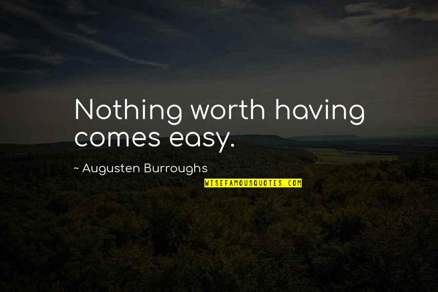 Nothing Ever Comes Easy Quotes By Augusten Burroughs: Nothing worth having comes easy.