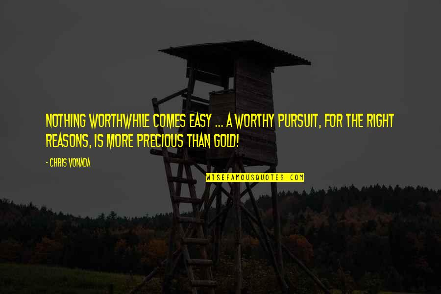 Nothing Ever Comes Easy Quotes By Chris Vonada: Nothing worthwhile comes easy ... a worthy pursuit,