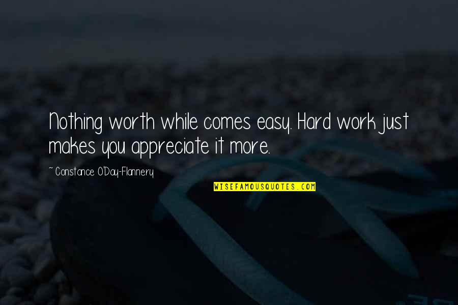 Nothing Ever Comes Easy Quotes By Constance O'Day-Flannery: Nothing worth while comes easy. Hard work just