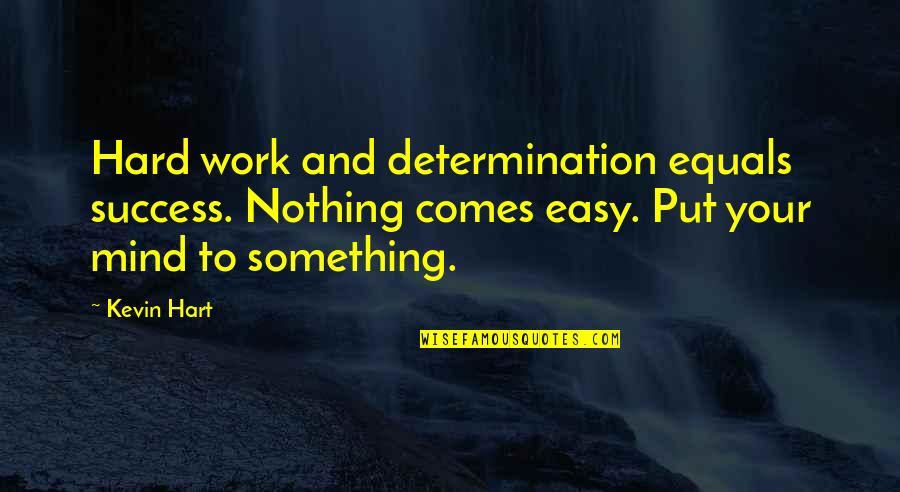 Nothing Ever Comes Easy Quotes By Kevin Hart: Hard work and determination equals success. Nothing comes