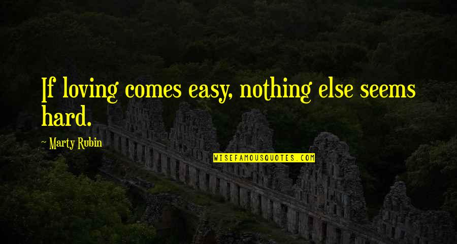 Nothing Ever Comes Easy Quotes By Marty Rubin: If loving comes easy, nothing else seems hard.