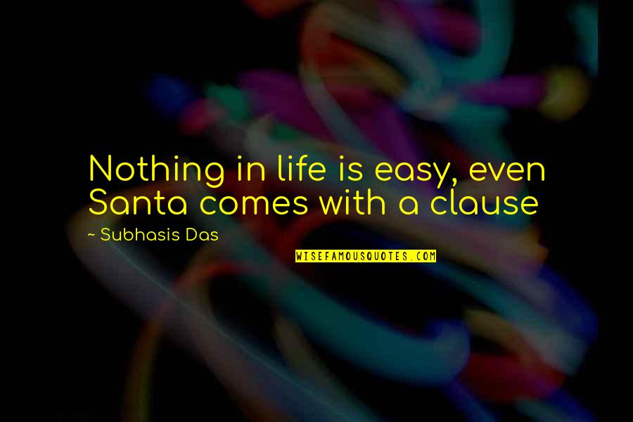 Nothing Ever Comes Easy Quotes By Subhasis Das: Nothing in life is easy, even Santa comes