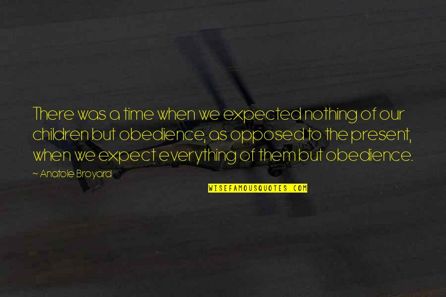 Nothing Expected Quotes By Anatole Broyard: There was a time when we expected nothing