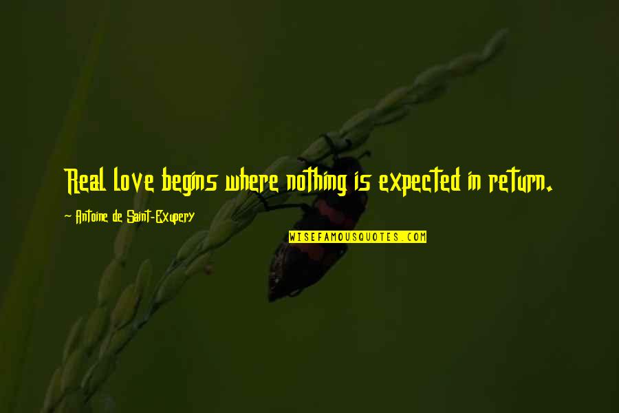 Nothing Expected Quotes By Antoine De Saint-Exupery: Real love begins where nothing is expected in