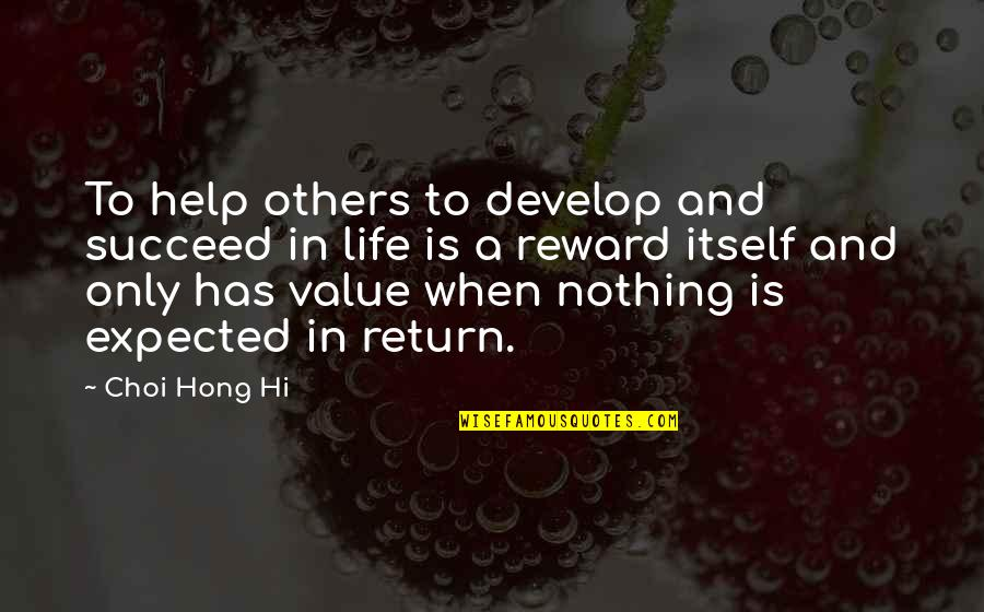 Nothing Expected Quotes By Choi Hong Hi: To help others to develop and succeed in