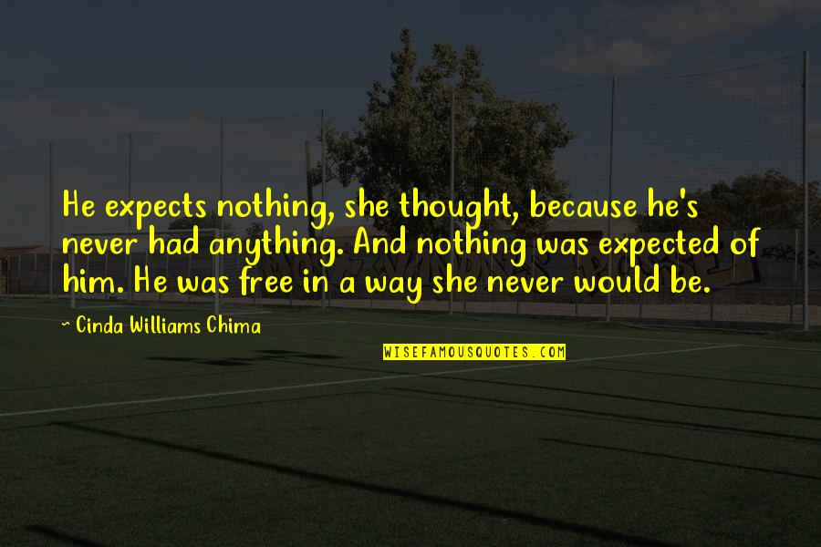 Nothing Expected Quotes By Cinda Williams Chima: He expects nothing, she thought, because he's never