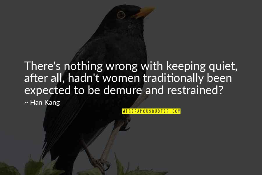 Nothing Expected Quotes By Han Kang: There's nothing wrong with keeping quiet, after all,