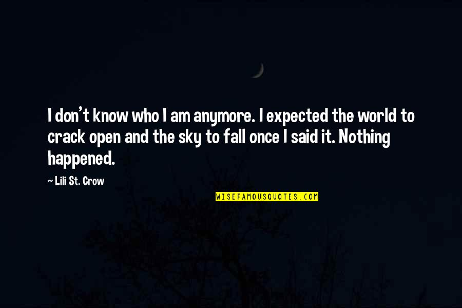 Nothing Expected Quotes By Lili St. Crow: I don't know who I am anymore. I