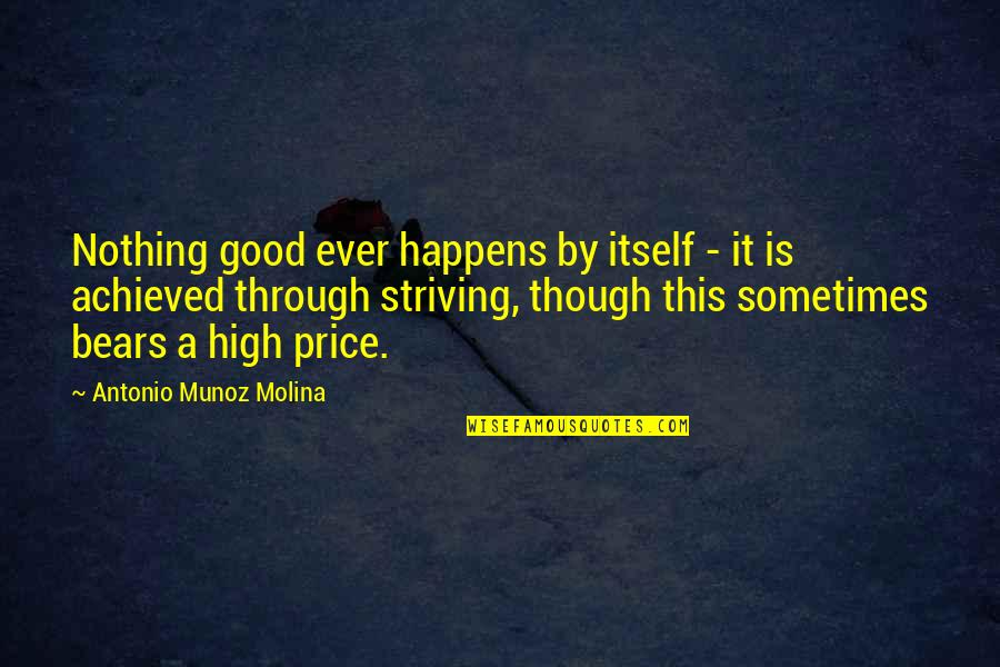 Nothing Good Happens Quotes By Antonio Munoz Molina: Nothing good ever happens by itself - it