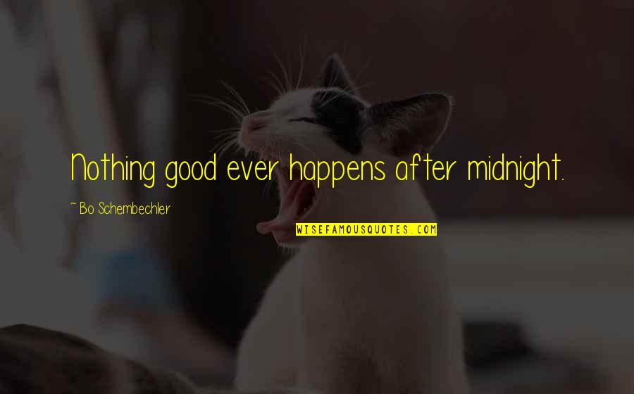 Nothing Good Happens Quotes By Bo Schembechler: Nothing good ever happens after midnight.